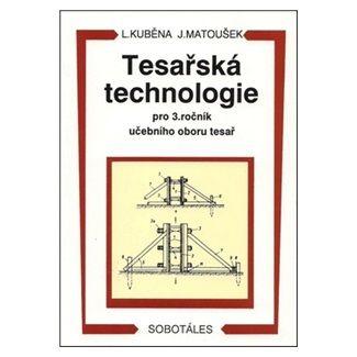 Ludvík Kuběna, Jaroslav Matoušek: Tesařská technologie pro 3. ročník SOU cena od 80 Kč