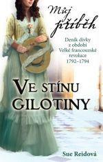 Sue Reid: Můj příběh - Ve stínu gilotiny - Deník dívky z období Velké francouzské revoluce 1792–1794 cena od 128 Kč