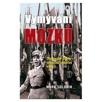 Mark Solonin: Vymývání mozků - Zfalšované dějiny sovětsko-německé války cena od 213 Kč