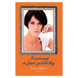 Kamila Holásková: Nevěrná a jiné příběhy cena od 30 Kč