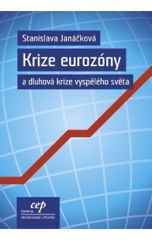 Stanislava Janáčková: Krize eurozóny a dluhová krize vyspělého světa cena od 113 Kč