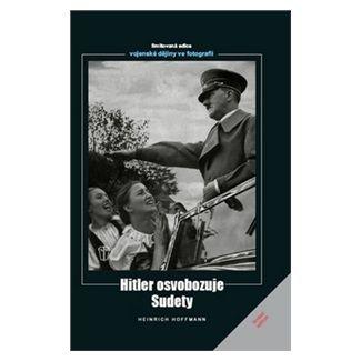Heinrich Hoffmann: Hitler osvobozuje Sudety cena od 224 Kč