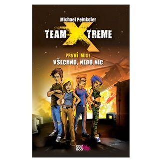 Michael Peinkofer: Team X-treme - Všechno, nebo nic cena od 48 Kč