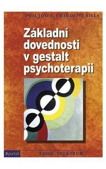 Phil Joyce, Charlotte Sills: Základní dovednosti v gestalt psychoterapii cena od 265 Kč