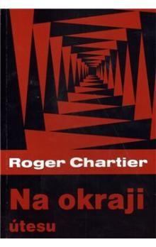 Roger Chartier: Na okraji útesu cena od 199 Kč