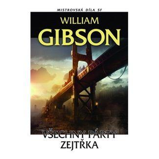 William Gibson: Všechny párty zejtřka Mistrovská díla SF cena od 161 Kč