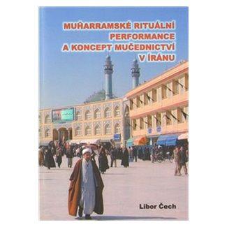 Libor Čech: Muharramské rituální performance a koncept mučednictví v Íránu cena od 217 Kč