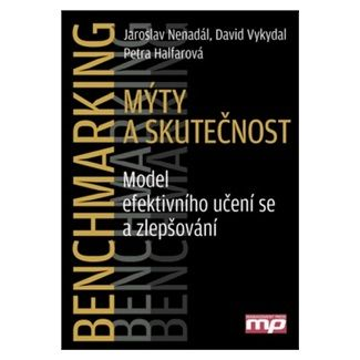 Nenadál a  Jaroslav: Benchmarking - Mýty a skutečnost - Model efektivního učení se a zlepšování cena od 283 Kč