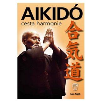 Ivan Fojtík: Aikidó - cesta harmonie - 2. vydání cena od 81 Kč