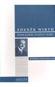 Jiří Roháček, Kristýna Uhlíková: Zdeněk Wirth pohledem dnešní doby cena od 277 Kč