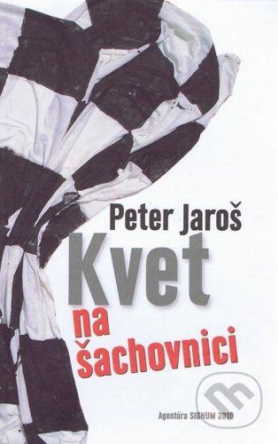 Peter Jaroš: Kvet na šachovnici cena od 209 Kč