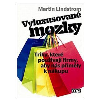 Martin Lindstrom: Vyluxusované mozky - Triky, které používají firmy, aby nás přiměly k nákupu cena od 271 Kč