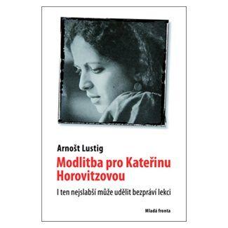 Arnošt Lustig: Modlitba pro Kateřinu Horovitzovou cena od 166 Kč