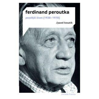 Pavel Kosatík: Ferdinand Peroutka - Pozdější život (1938-1978) cena od 255 Kč