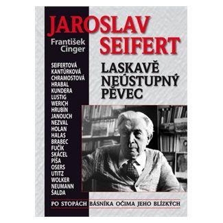 František Cinger: Jaroslav Seifert aneb Laskavě neústupný pěvec cena od 206 Kč