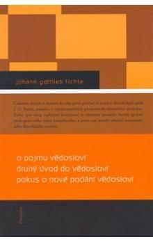 Johann Gottlieb Fichte: O pojmu vědosloví, Druhý úvod do vědosloví, Pokus o nové podání vědosloví cena od 108 Kč