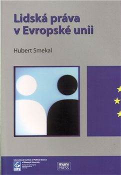 Hubert Smekal: Lidská práva v Evropské unii cena od 250 Kč