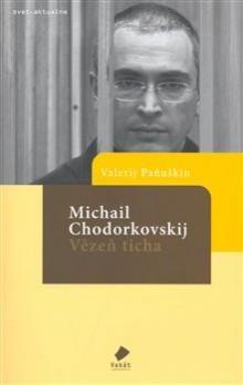 Valerij Paňuškin: Michail Chodorkovskij - Vězeň ticha cena od 86 Kč
