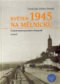 Tomáš Jakl, Dalibor Státník: Květen 1945 na Mělnicku - České květnové povstání ve fotografii (Svazek II) cena od 238 Kč