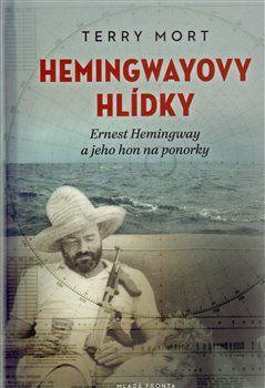 Terry Mort: Hemingwayovy hlídky - Ernest Hemingway a jeho hon na ponorky cena od 99 Kč