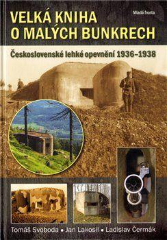 Velká kniha o malých bunkrech - Československé lehké opevnění 1936-1938