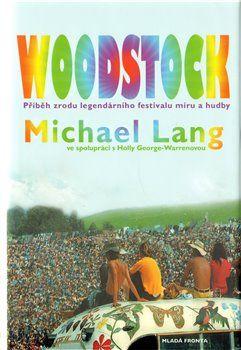 Michael Lang: Woodstock - Příběh zrodu legendárního festivalu míru a hudby cena od 287 Kč