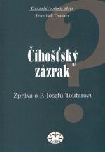 František Drašner: Číhošťský zázrak - zpráva o P. Josefu Toufarovi (E-KNIHA) cena od 79 Kč