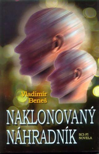Vladimír Beneš: Naklonovaný náhradník cena od 96 Kč