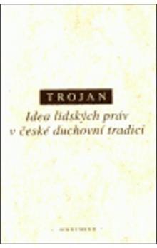 Jakub Schwarz Trojan: Idea lidských práv v české duchovní tradici cena od 164 Kč