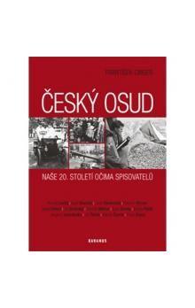 František Cinger: Český osud - Naše 20. století očima spisovatelů cena od 73 Kč