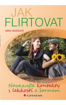 Nina Deissler: Jak flirtovat - Navazujte kontakty s lehkostí a šarmem cena od 181 Kč