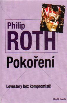 Philip Roth: Pokoření - Lovestory bez kompromisů! cena od 191 Kč