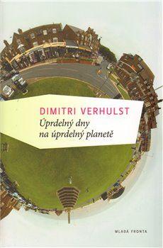 Dimitri Verhulst: Úprdelný dny na úprdelný planetě cena od 182 Kč