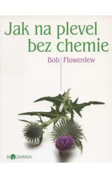 Bob Flowerdew: Jak na plevel bez chemie - Biozahrada cena od 45 Kč