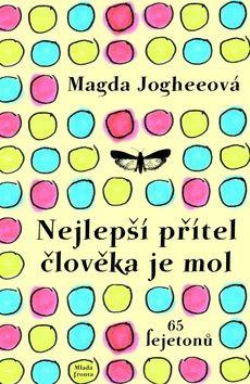 Magda Jogheeová: Nejlepší přítel člověka je mol - 65 fejetonů cena od 177 Kč
