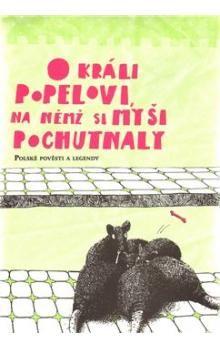Barbora Motlová, Dorota Mullerová: O králi Popelovi, na němž si myši pochutnaly cena od 247 Kč