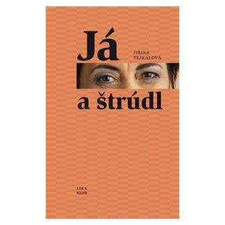 Jiřina Tejkalová: Já a štrúdl - 2. vydání cena od 157 Kč
