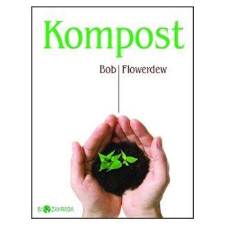 Bob Flowerdew: Kompost - Biozahrada cena od 49 Kč