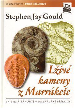 Stephen Jay Gould: Lživé kameny z Marrákeše cena od 319 Kč