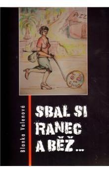 Blanka Valenová: Sbal si ranec a běž... cena od 95 Kč