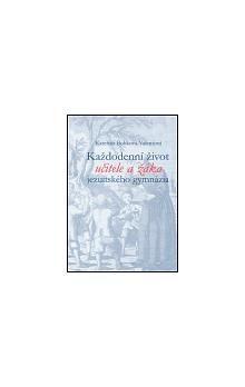 Kateřina Bobková-Valentová: Každodenní život učitele a žáka jezuitského gymnázia cena od 191 Kč