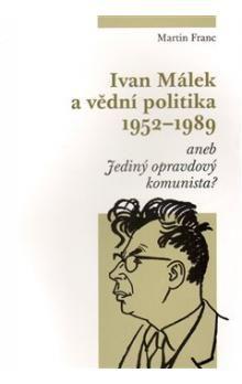 Martin Franc: Ivan Málek a vědní politika 1952-1989 cena od 179 Kč