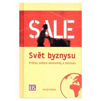 Kolektiv: Svět byznysu - Průřez světem ekonomiky a obchodu cena od 196 Kč