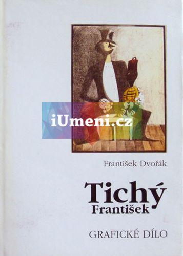 František Dvořák: Tichý František - grafické dílo cena od 395 Kč