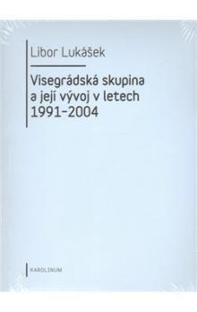 Libor Lukášek: Visegrádská skupina a její vývoj v letech 1991-2004 cena od 160 Kč
