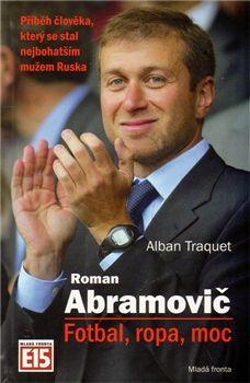 Alban Traquet: Roman Abramovič - Fotbal, ropa, moc cena od 223 Kč