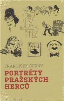 František Černý: Portréty pražských herců /slovem a karikaturou/ cena od 206 Kč