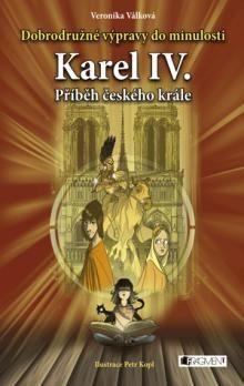 Veronika Válková: Karel IV. - Dobrodružné výpravy do minulosti cena od 101 Kč