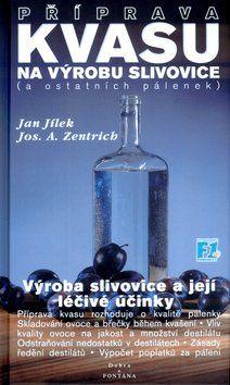 Jan Jílek, Josef A. Zentrich: Příprava kvasu na výrobu slivovice (a ostatních pálenek) cena od 178 Kč