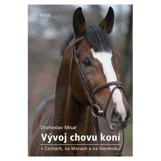Drahoslav Misař: Vývoj chovu koní v Čechách, na Moravě a na Slovensku cena od 195 Kč